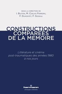 Isabelle Bleton et Florence Godeau - Constructions comparées de la mémoire - Littérature et cinéma post-traumatiques des années 1980 à nos jours.