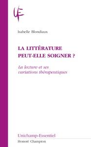 Isabelle Blondiaux - La littérature peut-elle soigner ? - La lecture et ses variations thérapeutiques.