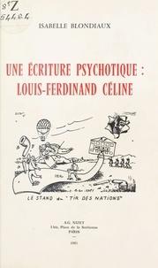 Isabelle Blondiaux - Une écriture psychotique : Louis-Ferdinand Céline.