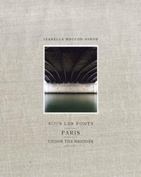 Isabelle Boccon-Gibod - Sous les ponts - Paris.