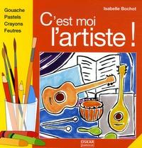 Isabelle Bochot - C'est moi l'artiste !.