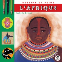 Isabelle Bochot - Dessine et peins l'Afrique.