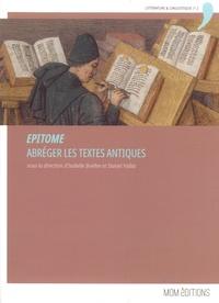Isabelle Boehm et Daniel Vallat - Epitome - Abréger les textes antiques. Actes du colloque international de Lyon, 3-5 mai 2017.