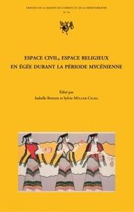 Isabelle Boehm et Sylvie Müller-Celka - Espace civil, espace religieux en Egée durant la période mycénienne.