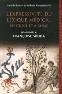 Isabelle Boehm et Nathalie Rousseau - L'expressivité du lexique médical en Grèce et à Rome - Hommages à Françoise Skoda.