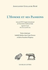 Isabelle Boehm et Jean-Louis Ferrary - L'Homme et ses passions - Actes du XVIIe Congrès international de l'Association Guillaume Budé organisé à Lyon du 26 au 29 août 2013.
