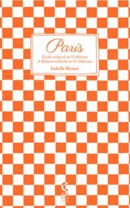 Isabelle Boinot - Paris, guide subjectif en 53 adresses - Paris, A Subjective Guide in 53 Addresses.
