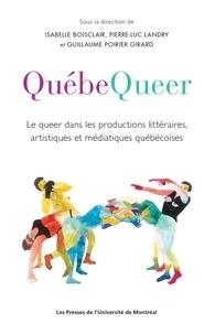 Isabelle Boisclair et Pierre-Luc Landry - Québequeer - Le queer dans les productions littéraires, artistiques et médiatiques québécoises.