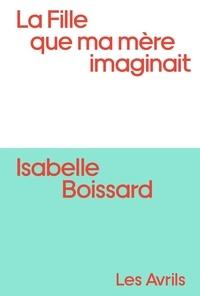 Isabelle Boissard - Fille que ma mère imaginait One-Shot : La Fille que ma mère imaginait.