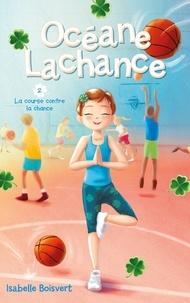 Isabelle Boisvert - Océane Lachance - tome 2 - La course contre la chance.