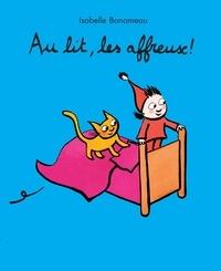 Isabelle Bonameau - Au lit, les affreux !.