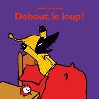 Isabelle Bonameau - Debout, le loup !.