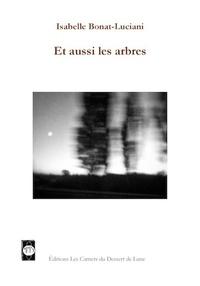 Isabelle Bonat-Luciani - Et aussi les arbres.