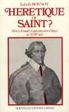 Isabelle Bonnot - Hérétique ou saint ? - Henry Arnauld, évêque janséniste d'Angers au XVIIe siècle.