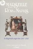 Isabelle Bonnot - Marseille et ses rois de Naples - La diagonale angevine, 1265-1382.