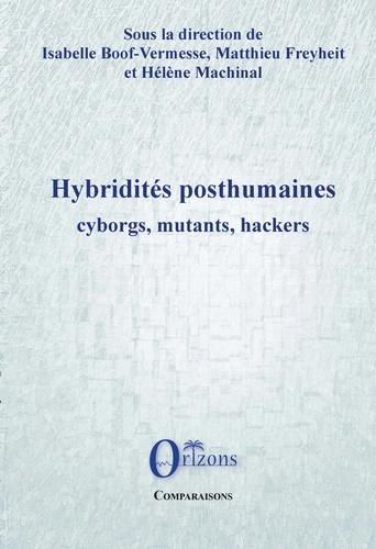 Isabelle Boof-Vermesse et Matthieu Freyheit - Hybridités posthumaines : cyborgs, mutants, hackers.