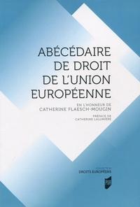 Isabelle Bosse-Platière et Cécile Rapoport - Abécédaire de droit de l'Union Européenne - En l'honneur de Catherine Flaesch-Mougin.