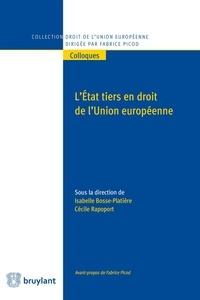 Isabelle Bosse-Platière et Cécile Rapoport - L'Etat tiers en droit de l'Union européenne.