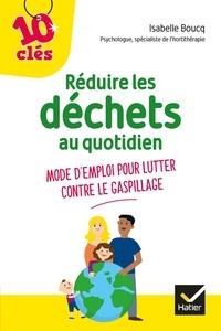 Isabelle Boucq - Réduire les déchets au quotidien - Mode d'emploi pour lutter contre le gaspillage.
