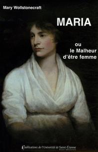 Alixetmika.fr Maria ou le Malheur d'être femme - Ouvrage posthume de Mary Wollstonecraft Godwin: initié de l'anglais par B.Ducos Image