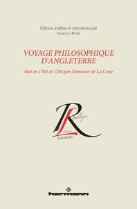 Isabelle Bour - Voyage philosophique d'Angleterre - Fait en 1783 et 1784 par Monsieur de La Coste.