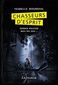 Isabelle Bourdial - Chasseurs d'esprit - Roman policier mais pas que....