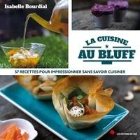 Isabelle Bourdial - La cuisine au bluff - 57 recettes pour impressionner sans savoir cuisiner.