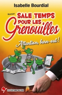 Isabelle Bourdial - Sale temps pour les grenouilles - Attention, burn-out.