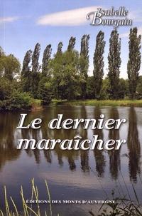 Isabelle Bourgain - Le dernier maraîcher.