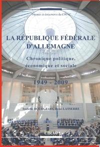 Isabelle Bourgeois et René Lasserre - La République fédérale d'Allemagne - Chronique politique, économique et sociale, 1949-2009.