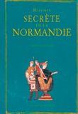 Isabelle Bournier - Histoire secrète de la Normandie.