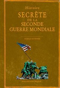 Isabelle Bournier - Histoire secrète de la Seconde Guerre mondiale.