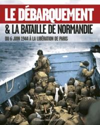 Isabelle Bournier - Le débarquement et la bataille de Normandie - Du 6 juin 1944 à la Libération de Paris.