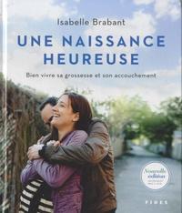 Isabelle Brabant - Une naissance heureuse - Bien vivre sa grossesse et son accouchement.