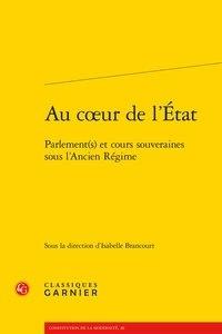Isabelle Brancourt - Au coeur de l'Etat - Parlement(s) et cours souveraines sous l'Ancien Régime.