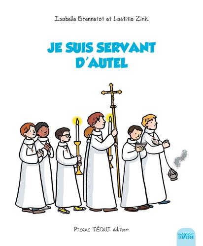 Isabelle Brennetot et Laëtitia Zink - Je suis servant d'autel.