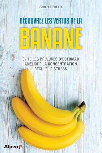 Découvrez les vertus de la banane. Evite les brûlures d'estomac - Améliore la concentration - Régule le stress