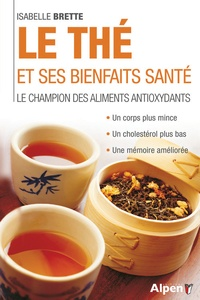 Isabelle Brette - Le thé et ses bienfaits santé - Le champion des aliments antioxydants.