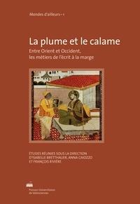 Isabelle Bretthauer et Anna Caiozzo - La plume et le calame - Entre Orient et Occident, les métiers de l'écrit à la marge.