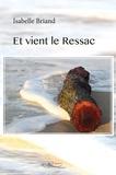 Isabelle Briand - Et vient le Ressac - Roman.
