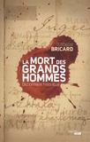 Isabelle Bricard - La mort des grands hommes - Dictionnaire historique.