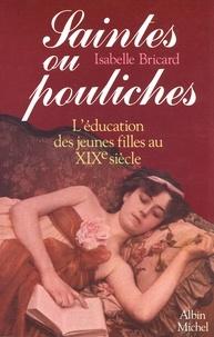 Isabelle Bricard et Isabelle Bricard-glaunes - Saintes ou pouliches - L'éducation des jeunes filles au XIXe siècle.