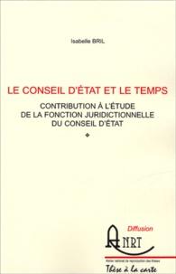 Isabelle Bril - Le Conseil d'Etat et le temps - Contribution à l'étude de la fonction juridictionnelle du Conseil d'Etat.