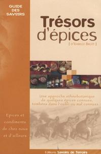Isabelle Bruet - Trésors d'épices - Les épices et condiments de chez nous et d'ailleurs... Une approche ethnobotanique de quelques épices connues, tombées dans l'oubli ou mal connues....