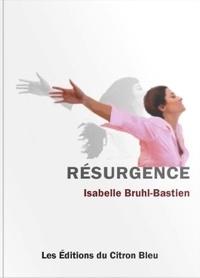Isabelle Bruhl-Bastien - Résurgence.