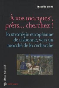 Isabelle Bruno - A vos marques, prêts... cherchez ! - La stratégie européenne de Lisbonne, vers un marché de la recherche.
