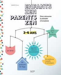Isabelle Bruno - Enfants zen, parents zen - 2-5 ans.