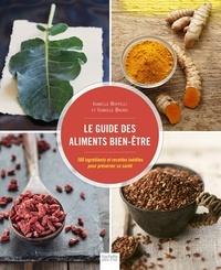 Isabelle Bruno et Isabelle Boffelli - Le guide des aliments bien-être - 100 ingrédients et recettes inédites pour préserver sa santé.
