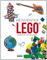 Isabelle Bruno et Christine Baillet - Réinventer Lego.