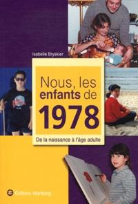 Isabelle Bryskier - Nous, les enfants de 1978 - De la naissance à l'âge adulte.